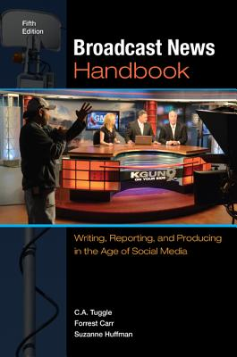 Broadcast News Handbook By Tuggle, C. A./ Carr, Forrest/ Huffman, Suzanne