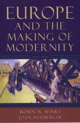 Europe And The Making Of Modernity 1815-1914 By Winks, Robin W./ Neuberger, Joan