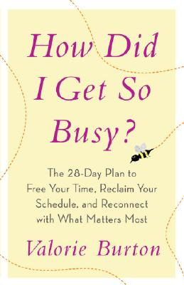 How Did I Get So Busy? By Burton, Valorie