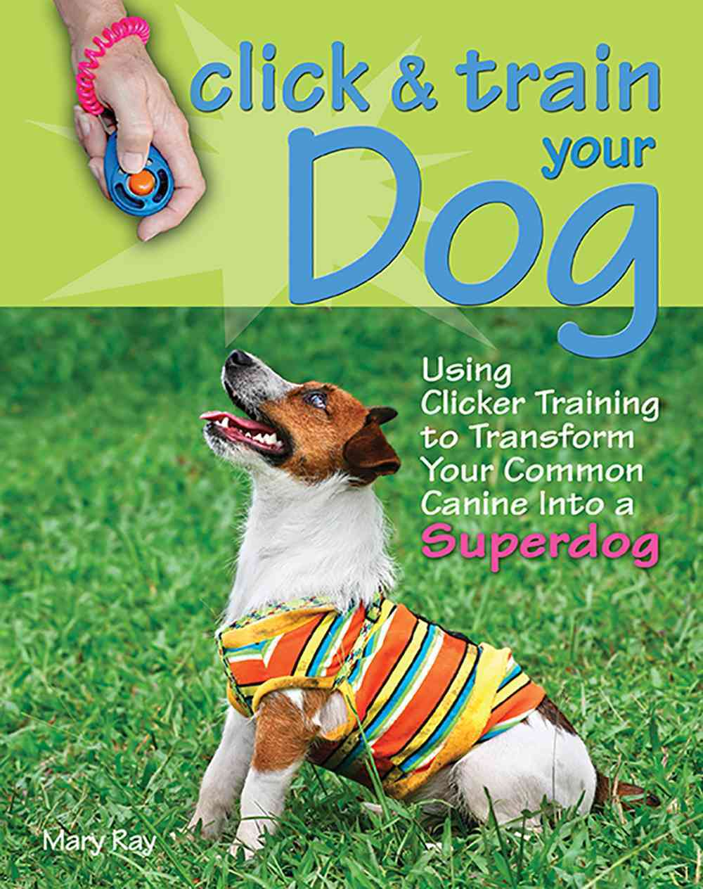 Click & Train Your Dog By Ray, Mary/ McHugh, Andrea