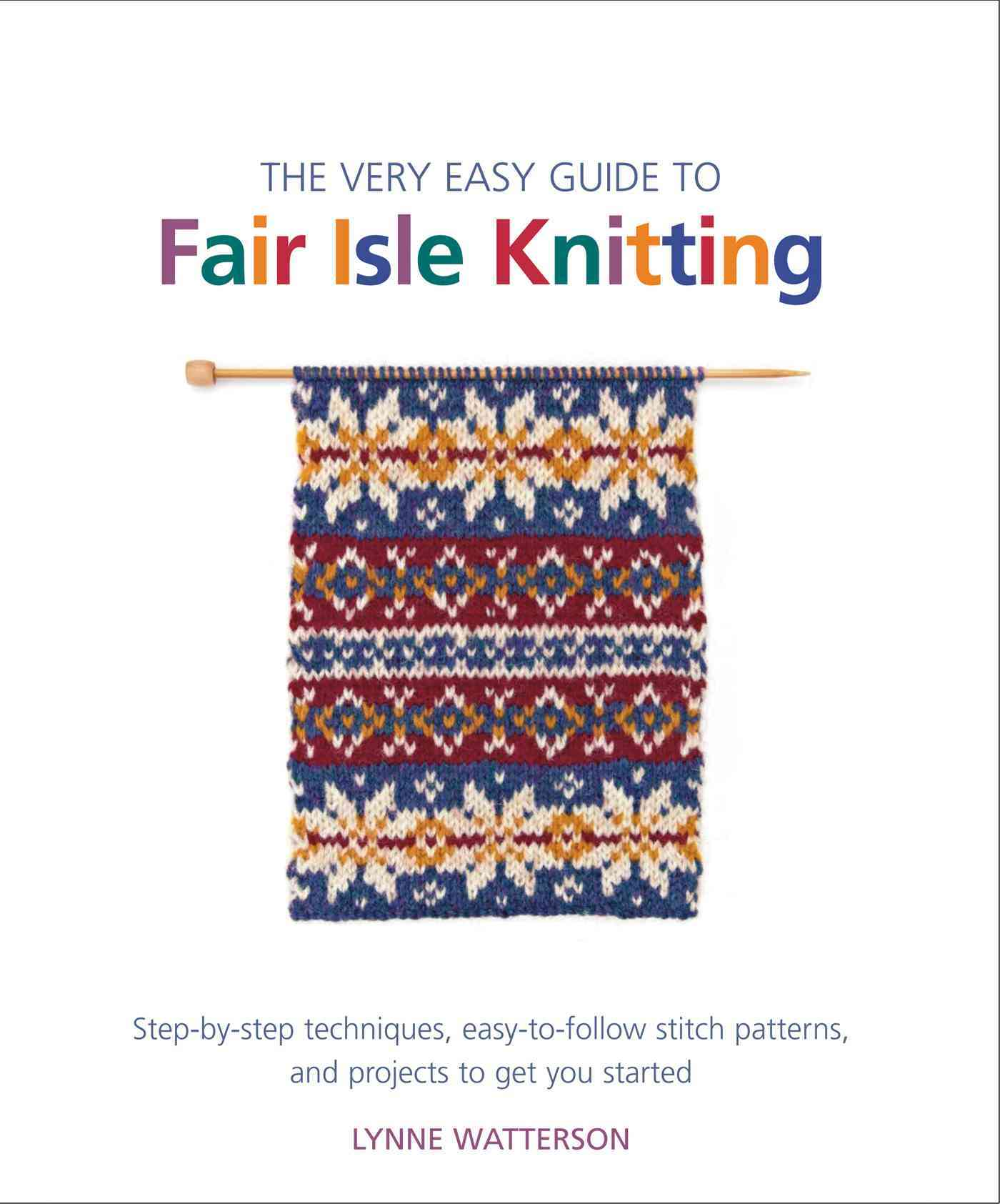 The Very Easy Guide to Fair Isle Knitting By Watterson, Lynne