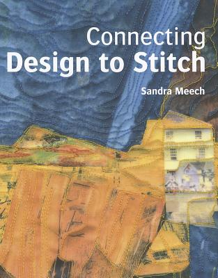 Connecting Design to Stitch By Meech, Sandra